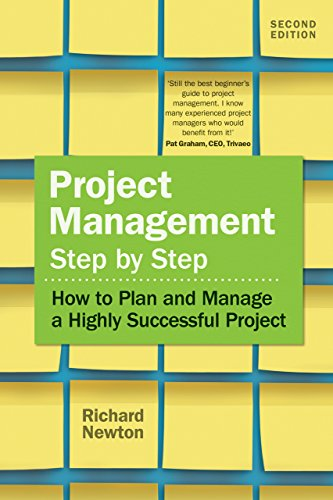 2007 Project Management Step by Step - How to Plan and Manage a Highly Successful Project - Richard Newton