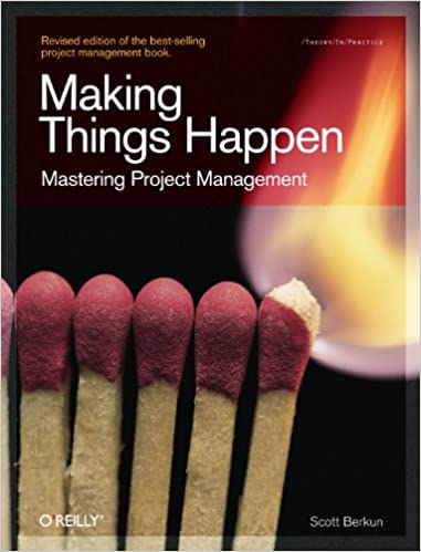 Making Things Happen - Mastering Project Management (Theory in Practice) - Scott Berkun