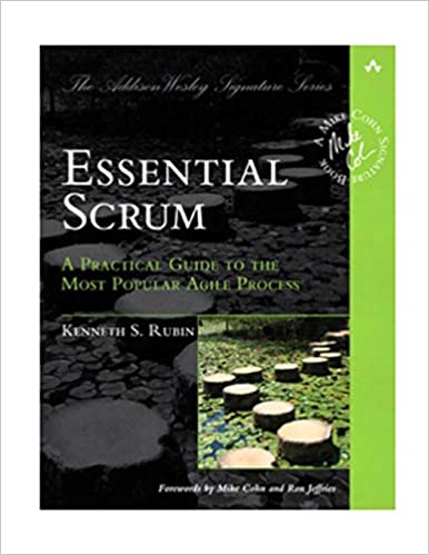 Essential Scrum - A Practical Guide to the Most Popular Agile Process