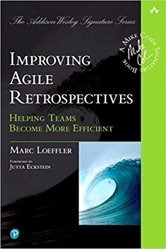 Improving Agile Retrospectives - Helping Teams Become More Efficient by Marc Loeffler