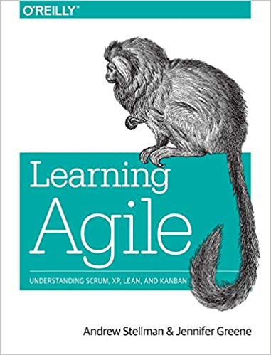 Learning Agile - Understanding Scrum, XP, Lean, and Kanban by Andrew Stellman and Jennifer Greene