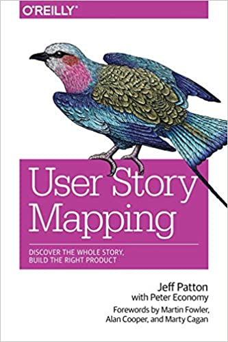 User Story Mapping - Discover the Whole Story, Build the Right Product