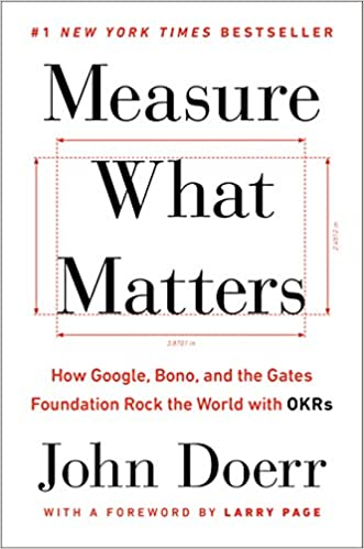 2018 Measure What Matters - How Google, Bono, and the Gates Foundation Rock the World with OKRs - John Doerr, Larry Page