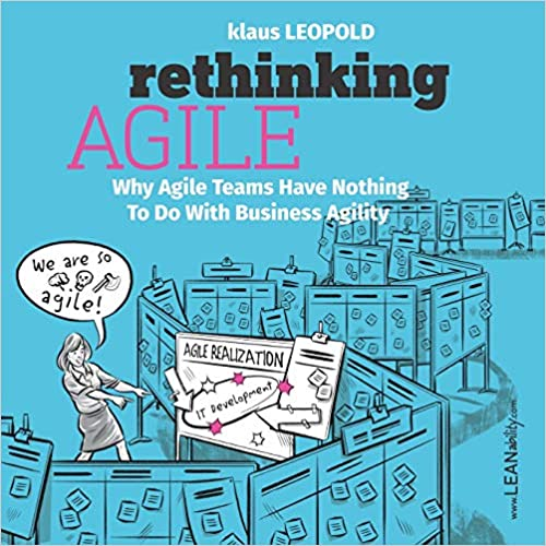 2018 Rethinking Agile - Why Agile Teams Have Nothing To Do With Business Agility - Klaus Leopold